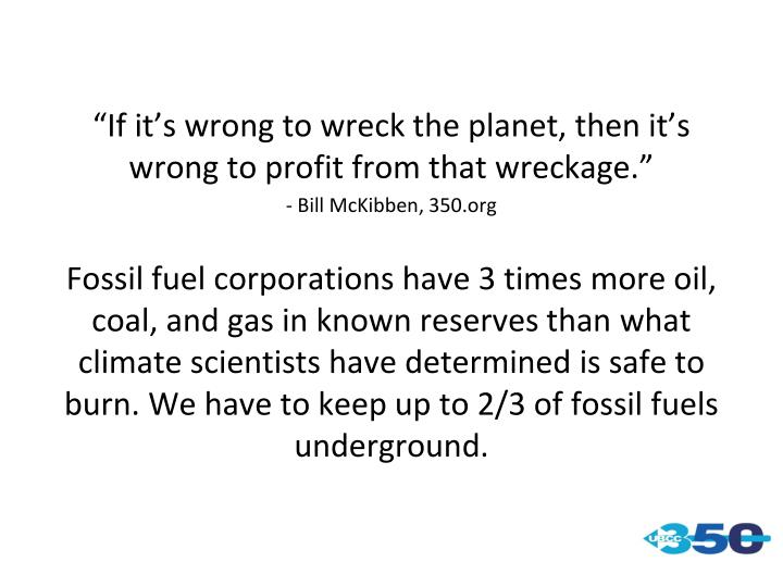 """If it's wrong to wreck the planet, then it's wrong to profit from that wreckage."""