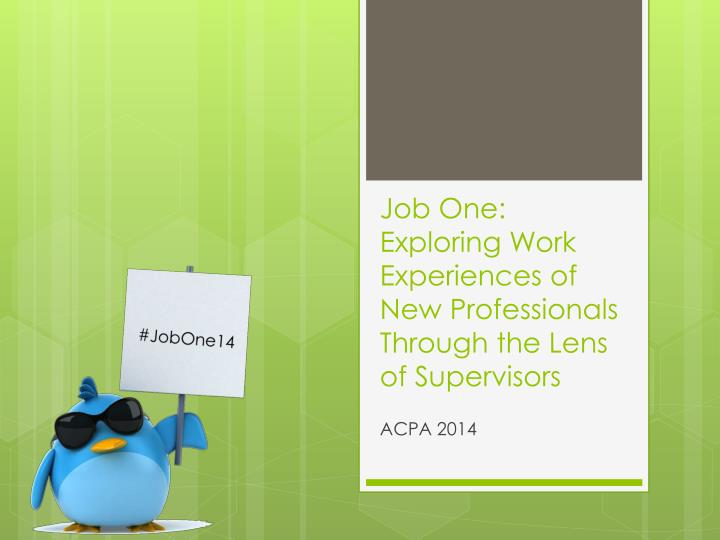 Job One: Exploring Work Experiences of New Professionals Through the Lens of Supervisors