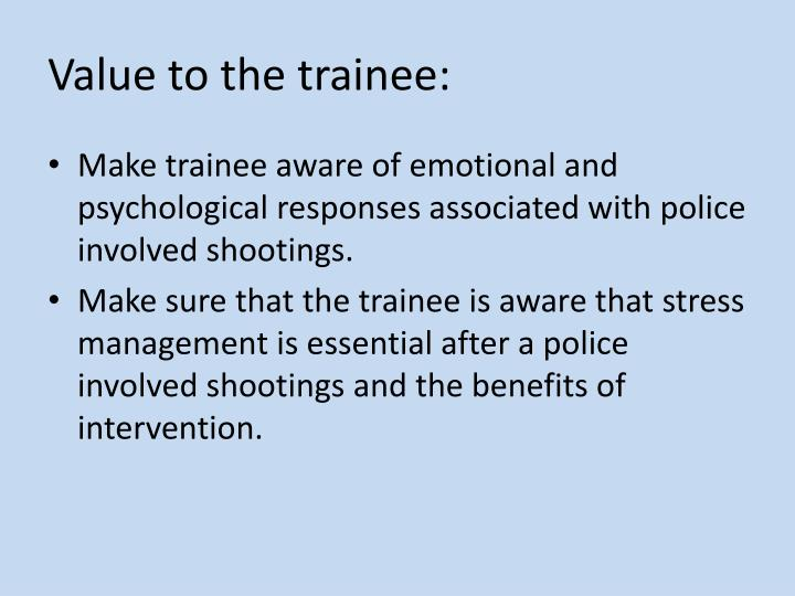 Value to the trainee: