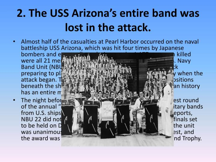 2. The USS Arizona's entire band was lost in the attack.