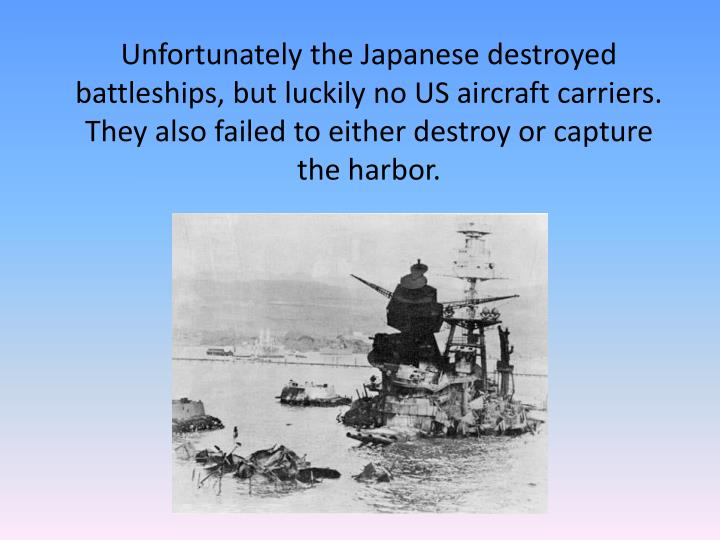Unfortunately the Japanese destroyed battleships,
