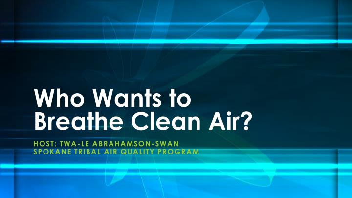 who wants to breathe clean air n.