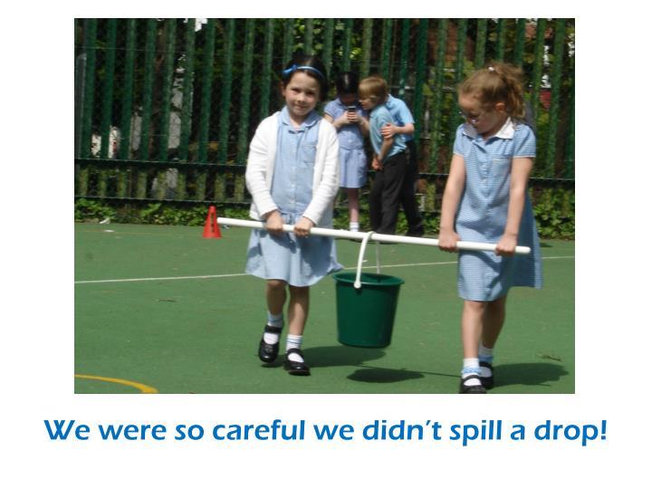 We were so careful we didn't spill a drop!