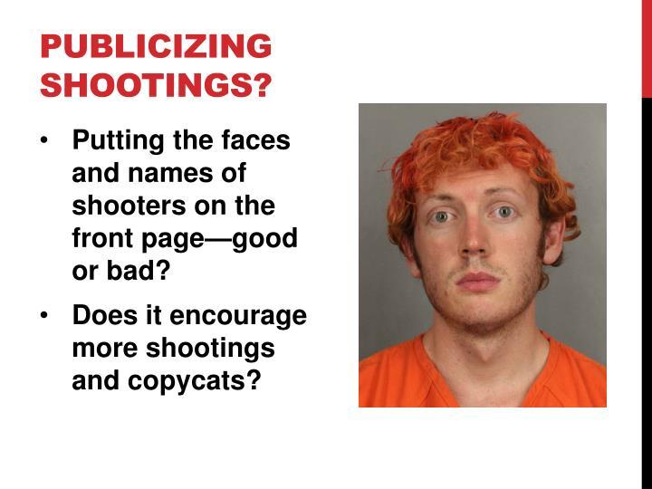 Publicizing shootings?