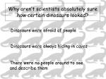 why aren t scientists absolutely sure how certain dinosaurs looked
