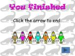 you finished