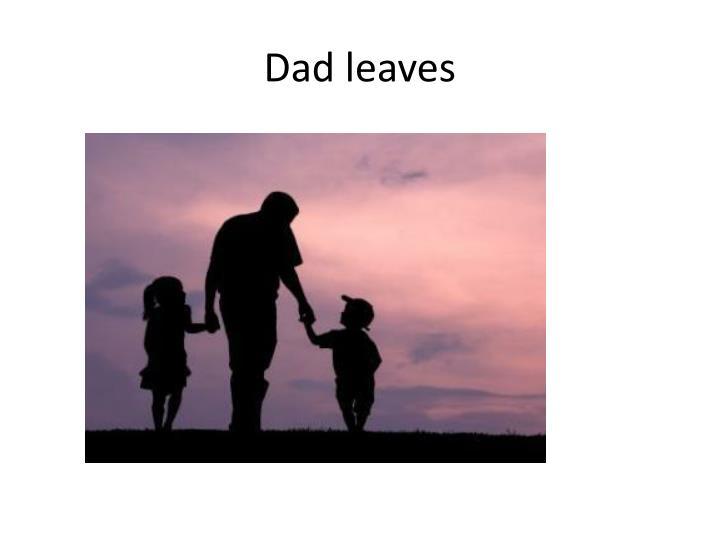 Dad leaves