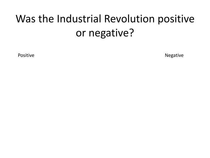 Was the Industrial Revolution positive or negative?