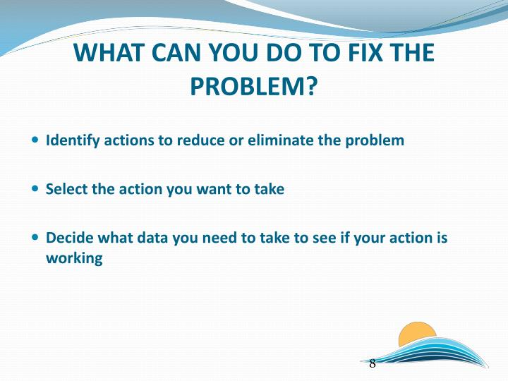 WHAT CAN YOU DO TO FIX THE PROBLEM?