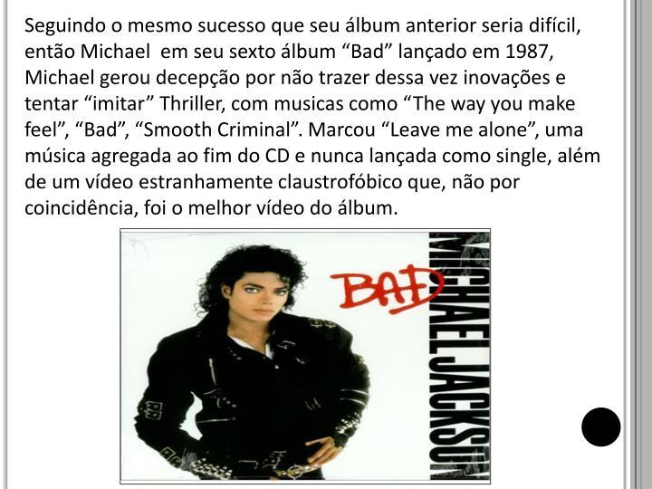"""Seguindo o mesmo sucesso que seu álbum anterior seria difícil, então Michael  em seu sexto álbum """""""