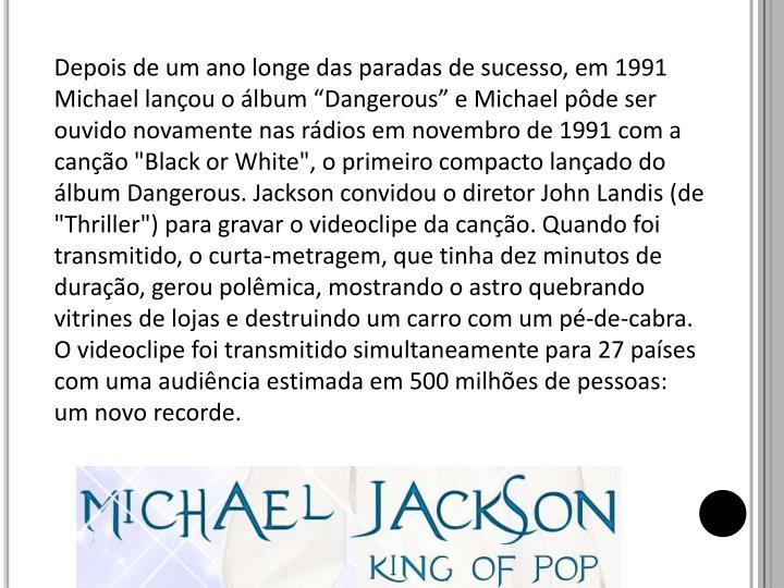 """Depois de um ano longe das paradas de sucesso, em 1991 Michael lançou o álbum """""""