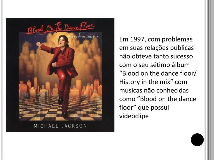 """Em 1997, com problemas em suas relações públicas não obteve tanto sucesso com o seu sétimo álbum """""""