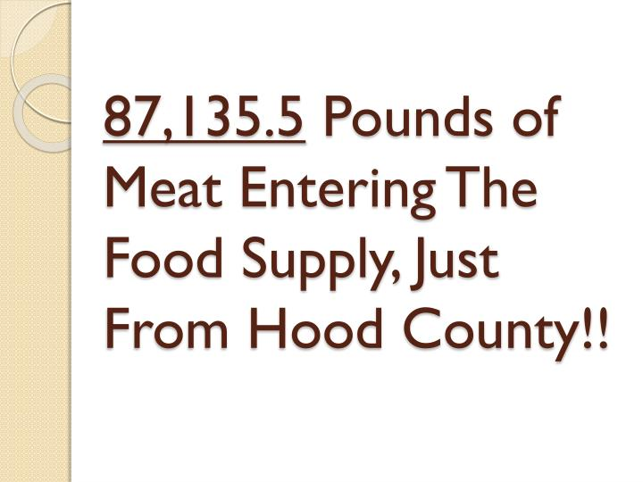 87 135 5 pounds of meat entering the food supply just from hood county