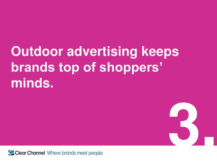 Outdoor advertising keeps brands top of shoppers' minds.