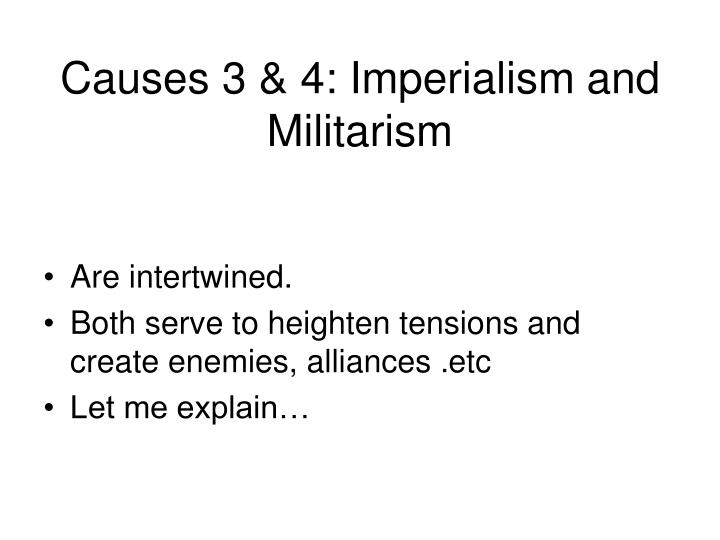 Causes 3 & 4: Imperialism and Militarism