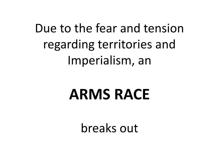Due to the fear and tension regarding territories and Imperialism, an