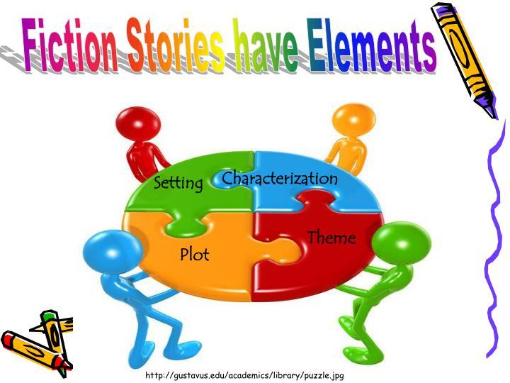 Fiction Stories have Elements