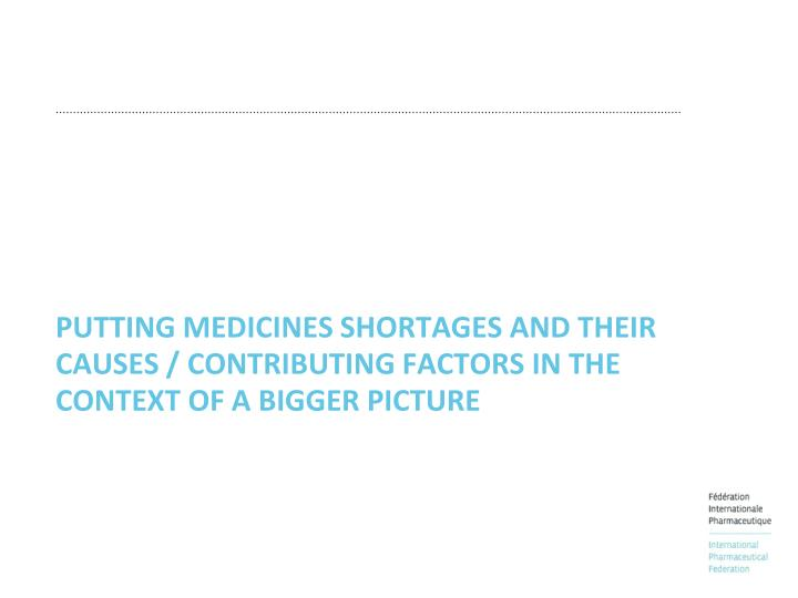 Putting medicines shortages and their causes / contributing factors in the context of a bigger pictu...
