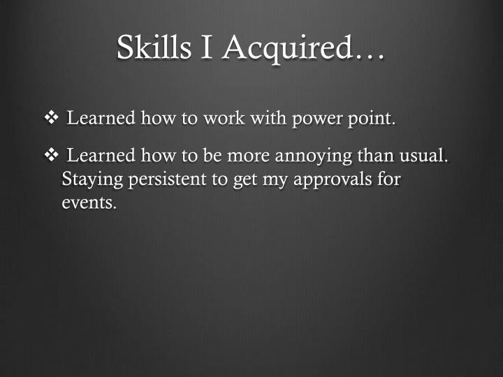 Skills I Acquired…