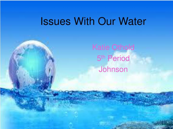 issues with our water n.