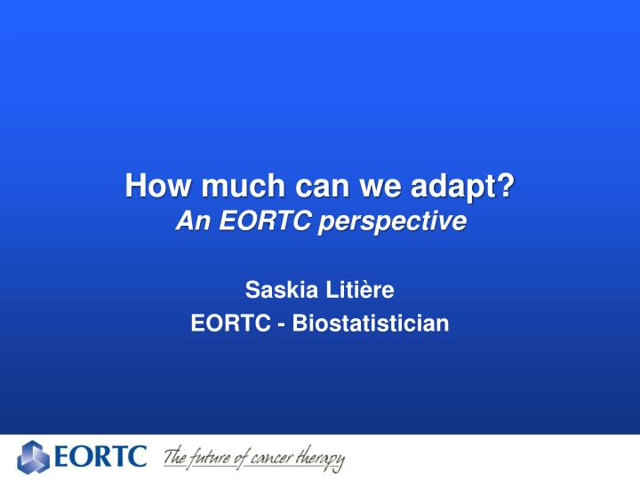 how much can we adapt an eortc perspective