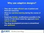 why use adaptive designs