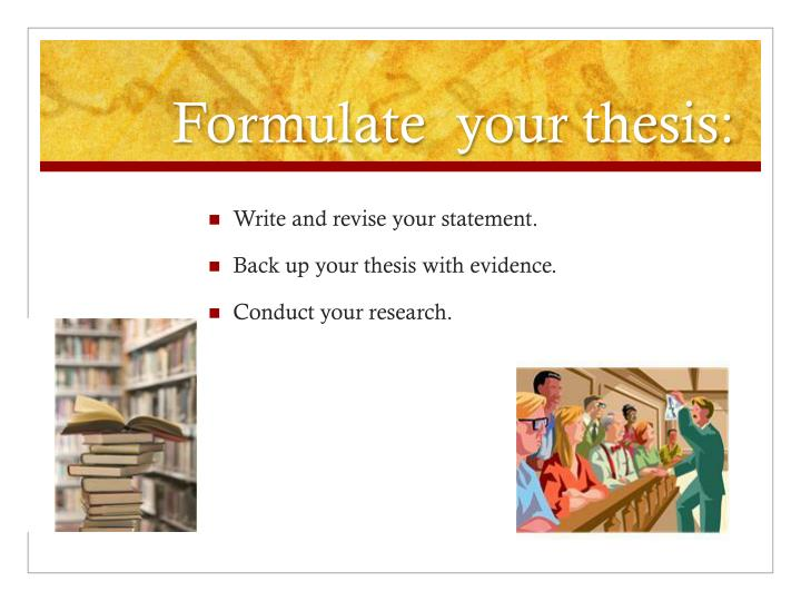 Formulate  your thesis:
