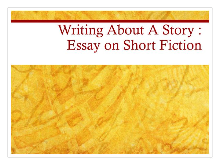 Writing about a story essay on short fiction