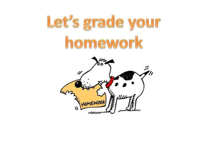 Let s grade your homework