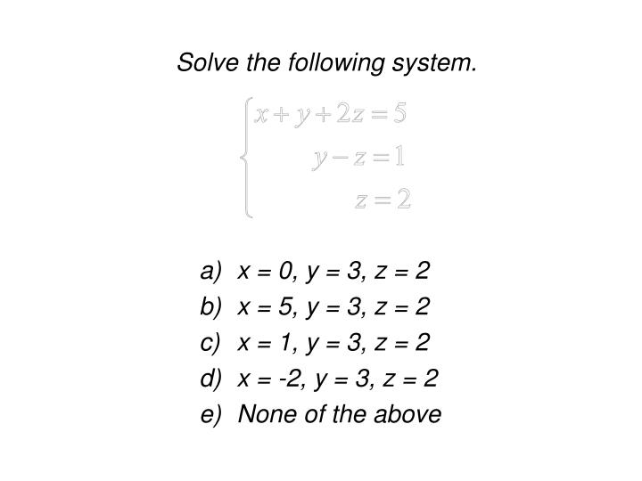 Solve the following system.