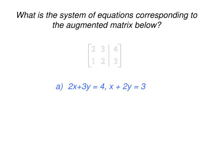 What is the system of equations corresponding to the augmented matrix below?