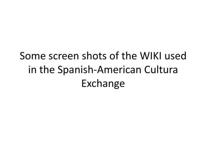 some screen shots of the wiki used in the spanish american cultura exchange n.