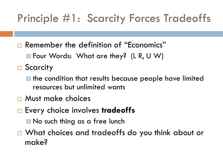Principle #1:  Scarcity Forces Tradeoffs