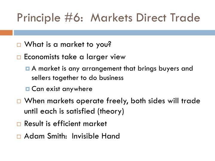 Principle #6:  Markets Direct Trade