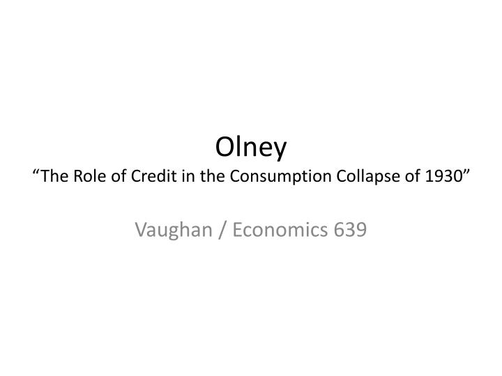 olney the role of credit in the consumption collapse of 1930 n.
