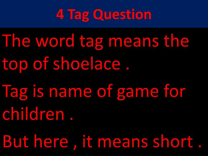 4 Tag Question