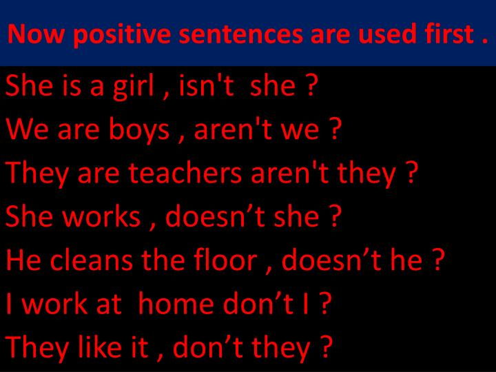 Now positive sentences are used first .