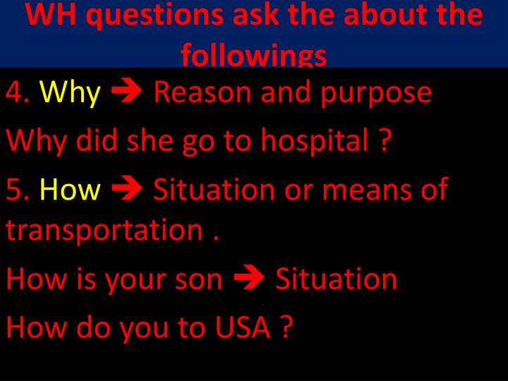 WH questions ask the about the followings