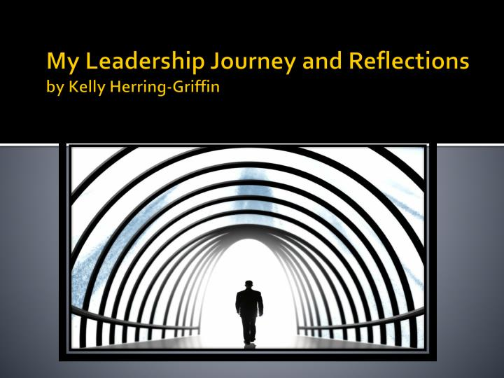 My leadership journey and reflections by kelly herring griffin