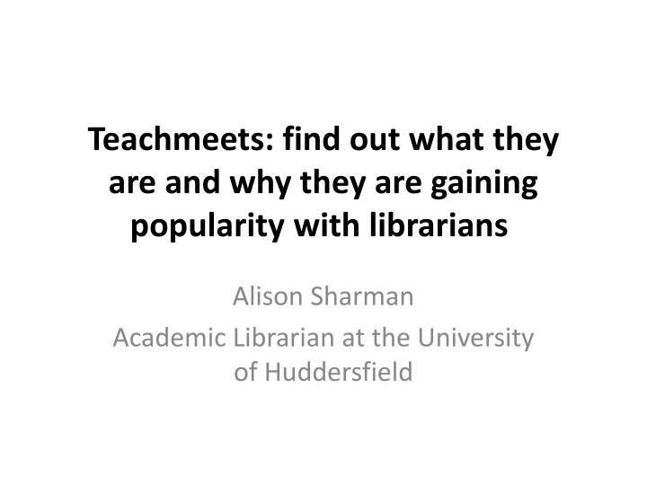 Teachmeets find out what they are and why they are gaining popularity with librarians