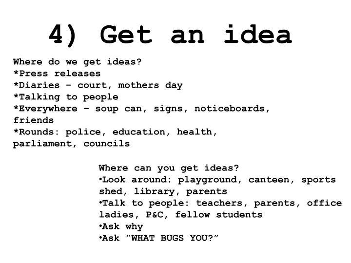 4) Get an idea