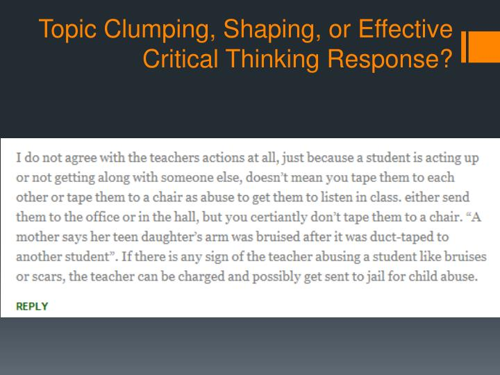 Topic Clumping, Shaping, or Effective Critical Thinking Response?