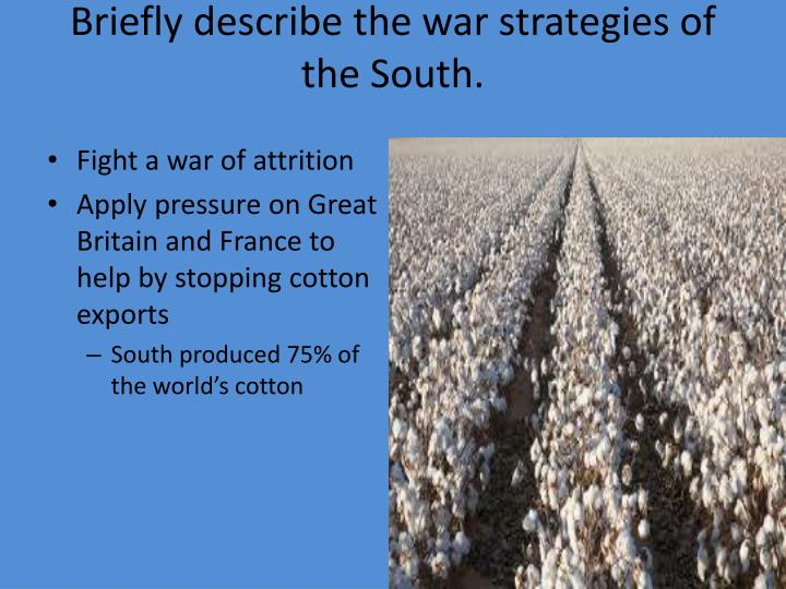 Briefly describe the war strategies of the South.