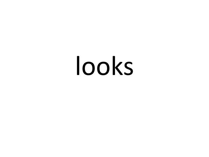 looks