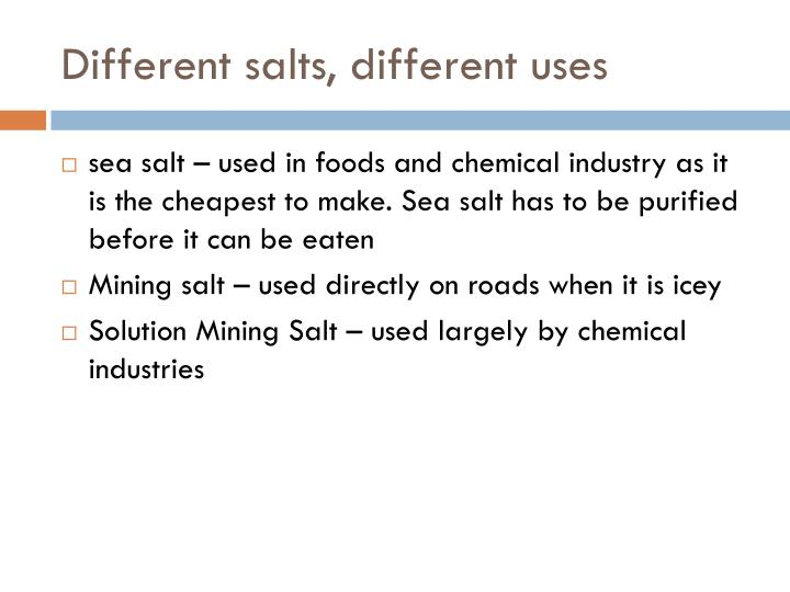 Different salts, different uses