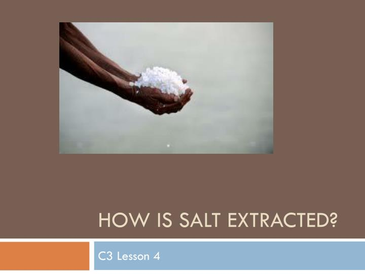 How is salt extracted
