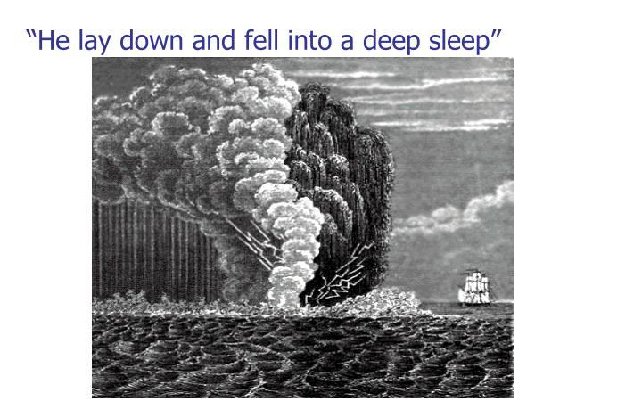 """He lay down and fell into a deep sleep"""