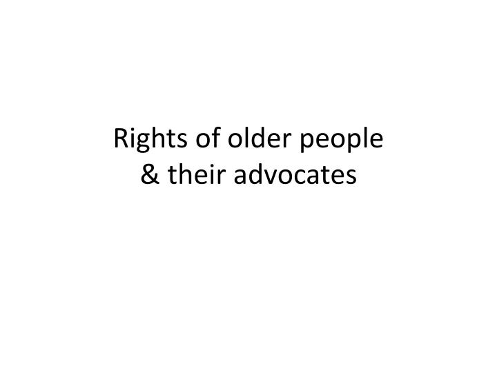Rights of older people their advocates