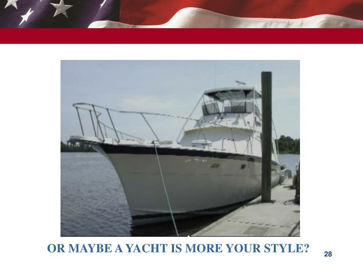 OR MAYBE A YACHT IS MORE YOUR STYLE?