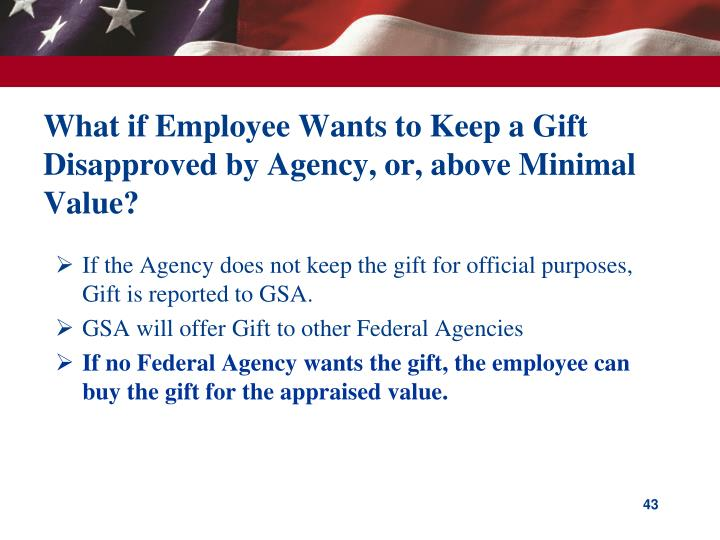What if Employee Wants to Keep a Gift Disapproved by Agency, or, above Minimal Value?